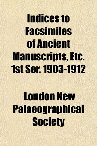 9781152837775: Indices to Facsimiles of Ancient Manuscripts, Etc. 1st Ser. 1903-1912