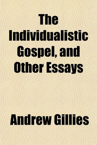 The Individualistic Gospel, and Other Essays (1152838067) by Gillies, Andrew