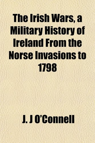 9781152841239: The Irish Wars, a Military History of Ireland From the Norse Invasions to 1798