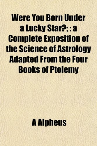 9781152845244: Were You Born Under a Lucky Star?;: a Complete Exposition of the Science of Astrology Adapted From the Four Books of Ptolemy