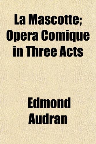 9781152846708: La Mascotte; Opera Comique in Three Acts