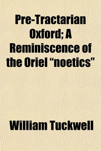 9781152857605: Pre-Tractarian Oxford; A Reminiscence of the Oriel