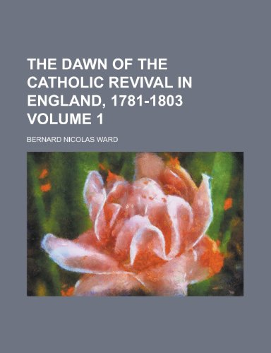 9781152858404: The Dawn of the Catholic Revival in England, 1781-1803 (Volume 2)