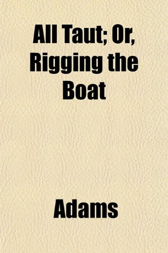 All Taut; Or, Rigging the Boat (1152860550) by Adams