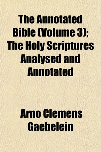 9781152864900: The Annotated Bible (Volume 3); The Holy Scriptures Analysed and Annotated