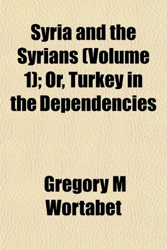 9781152870352: Syria and the Syrians (Volume 1); Or, Turkey in the Dependencies