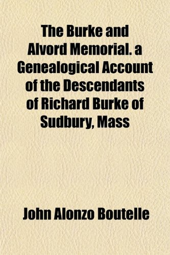 9781152876767: The Burke and Alvord Memorial. a Genealogical Account of the Descendants of Richard Burke of Sudbury, Mass