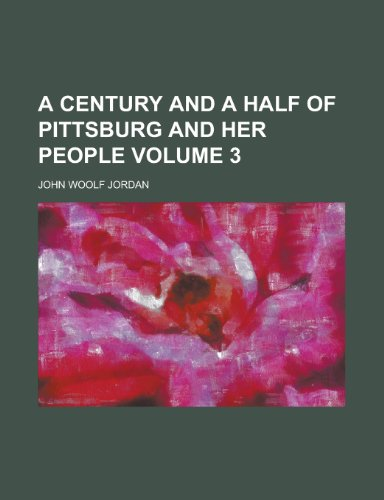 9781152879485: A Century and a Half of Pittsburg and Her People Volume 3