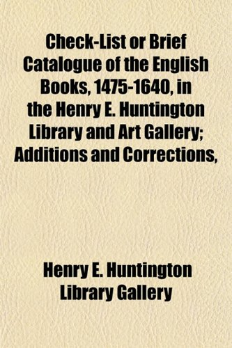 9781152879904: Check-List or Brief Catalogue of the English Books, 1475-1640, in the Henry E. Huntington Library and Art Gallery; Additions and Corrections,