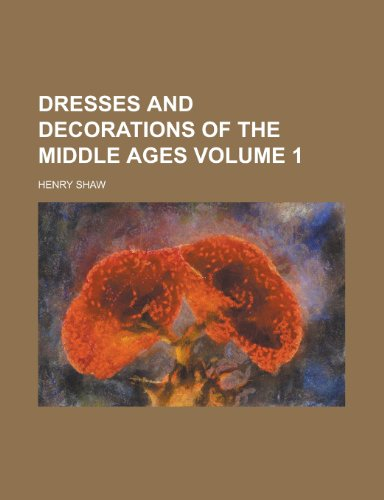 9781152885875: Dresses and Decorations of the Middle Ages (V.1)