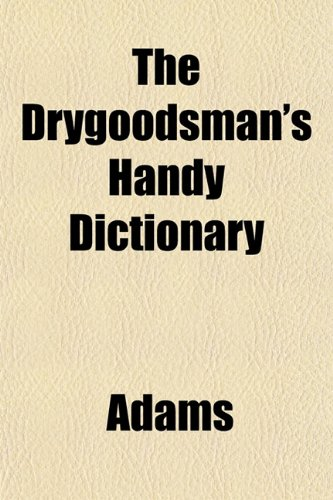 The Drygoodsman's Handy Dictionary (1152886487) by Adams