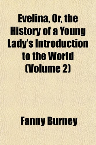 Evelina, Or, the History of a Young Lady's Introduction to the World (Volume 2) (1152900552) by Fanny Burney