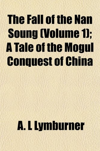 9781152902329: The Fall of the Nan Soung (Volume 1); A Tale of the Mogul Conquest of China