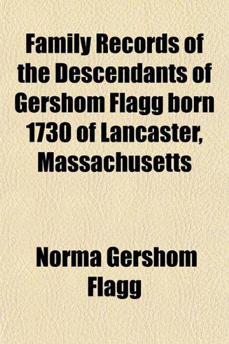 9781152902459: Family Records of the Descendants of Gershom Flagg born 1730 of Lancaster, Massachusetts