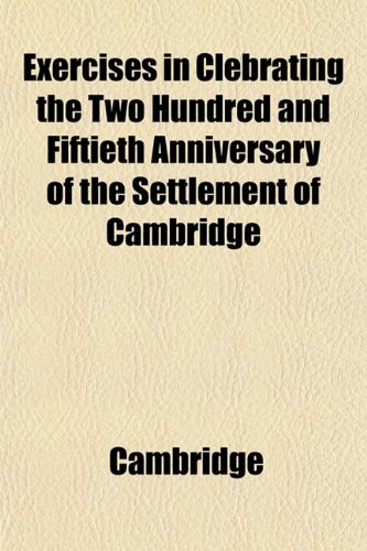Exercises in Clebrating the Two Hundred and Fiftieth Anniversary of the Settlement of Cambridge (1152904000) by Cambridge