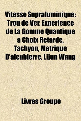 9781152907782: Vitesse Supraluminique: Trou de Ver, Exprience de La Gomme Quantique Choix Retard, Tachyon, Mtrique D'Alcubierre, Lijun Wang