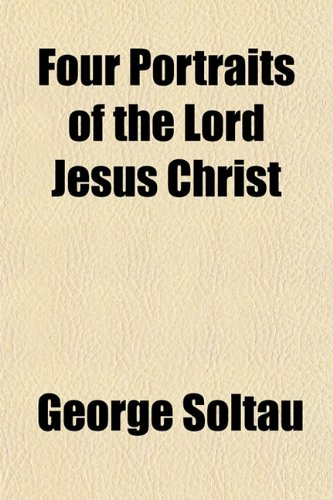 9781152915190: Four Portraits of the Lord Jesus Christ