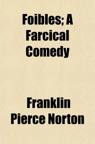 9781152915947: Foibles; A Farcical Comedy