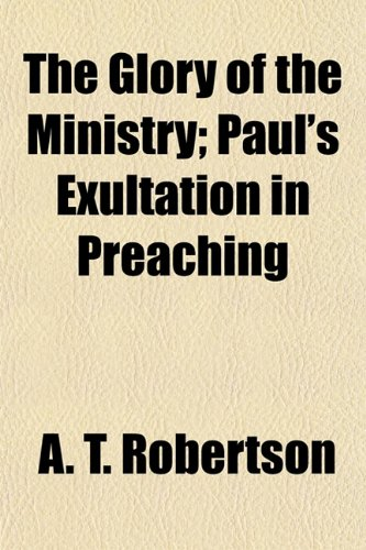 9781152923218: The Glory of the Ministry; Paul's Exultation in Preaching