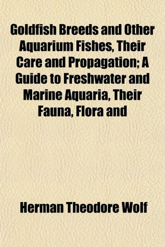 9781152923584: Goldfish Breeds and Other Aquarium Fishes, Their Care and Propagation; A Guide to Freshwater and Marine Aquaria, Their Fauna, Flora and