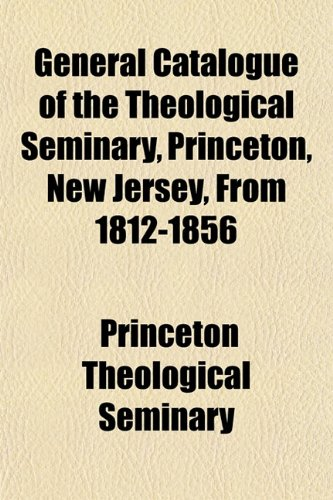 9781152924246: General Catalogue of the Theological Seminary, Princeton, New Jersey, From 1812-1856