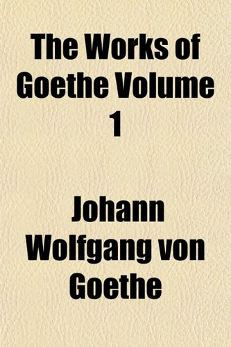 9781152925090: The Works of Goethe Volume 1