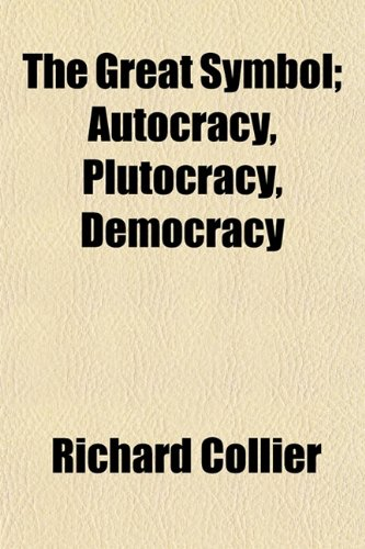 9781152929630: The Great Symbol; Autocracy, Plutocracy, Democracy
