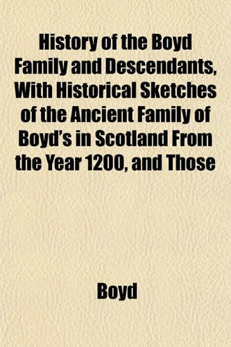 9781152942417: History of the Boyd Family and Descendants, With Historical Sketches of the Ancient Family of Boyd's in Scotland From the Year 1200, and Those