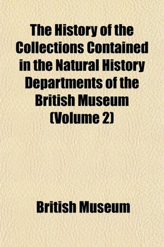 The History of the Collections Contained in the Natural History Departments of the British Museum (Volume 2) (115294505X) by Museum, British