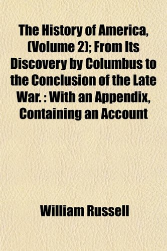 9781152946972: The History of America, (Volume 2); From Its Discovery by Columbus to the Conclusion of the Late War.: With an Appendix, Containing an Account