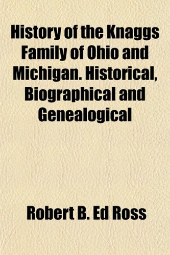 9781152950764: History of the Knaggs Family of Ohio and Michigan. Historical, Biographical and Genealogical