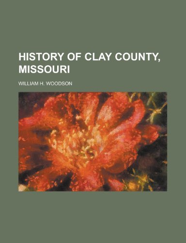 9781152951228: History of Clay County, Missouri