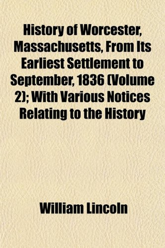 9781152958128: History of Worcester, Massachusetts, From Its Earliest Settlement to September, 1836 (Volume 2); With Various Notices Relating to the History