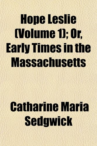9781152959651: Hope Leslie (Volume 1); Or, Early Times in the Massachusetts