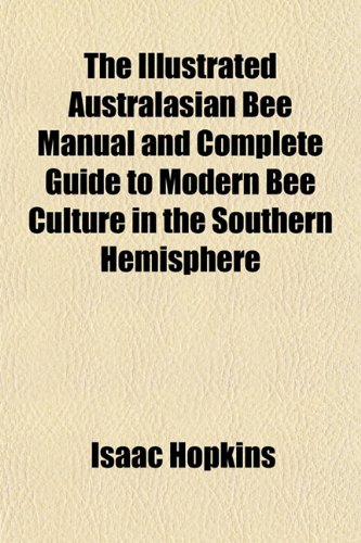 9781152962842: The Illustrated Australasian Bee Manual and Complete Guide to Modern Bee Culture in the Southern Hemisphere