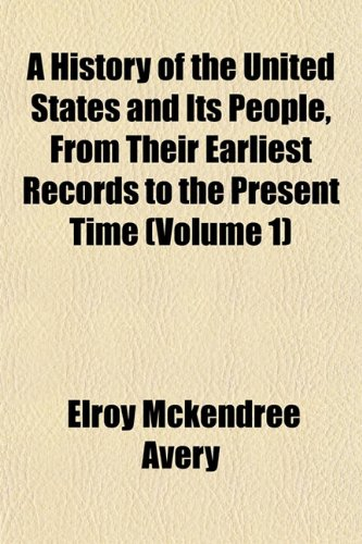 9781152963849: A History of the United States and Its People, From Their Earliest Records to the Present Time (Volume 1)