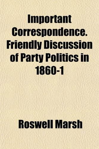 9781152966918: Important Correspondence. Friendly Discussion of Party Politics in 1860-1