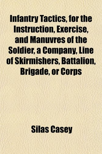 9781152968035: Infantry Tactics, for the Instruction, Exercise, and Manuvres of the Soldier, a Company, Line of Skirmishers, Battalion, Brigade, or Corps