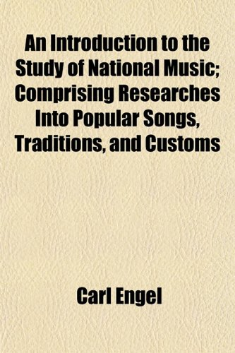 9781152976467: An Introduction to the Study of National Music; Comprising Researches Into Popular Songs, Traditions, and Customs