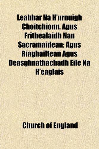 Leabhar Na H'urnuigh Choitchionn, Agus Frithealaidh Nan Sacramaidean; Agus Riaghailtean Agus Deasghnathachadh Eile Na H'eaglais (9781152991293) by England, Church Of