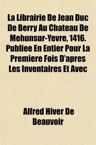 9781152993068: La Librairie de Jean Duc de Berry Au Chateau de Mehunsur-Yevre, 1416. Publiee En Entier Pour La Premiere Fois D'Apres Les Inventaires Et Avec
