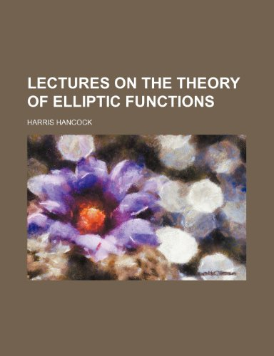 Lectures on the Theory of Elliptic Functions: Hancock Harris