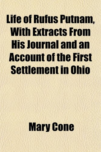 9781153005845: Life of Rufus Putnam, With Extracts From His Journal and an Account of the First Settlement in Ohio