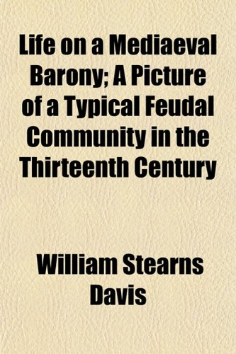 9781153008181: Life on a Mediaeval Barony; A Picture of a Typical Feudal Community in the Thirteenth Century
