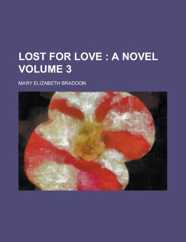 Lost for Love (Volume 2); A Novel (1153011441) by Mary Elizabeth Braddon