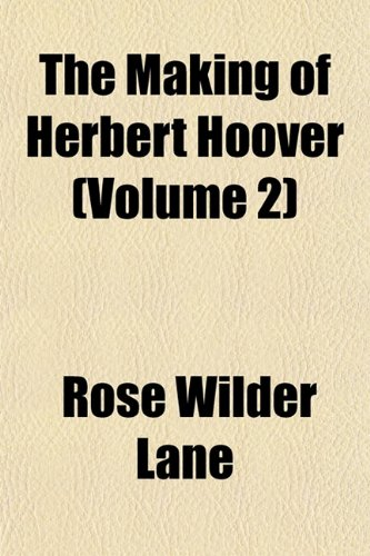The Making of Herbert Hoover (Volume 2) (1153013592) by Rose Wilder Lane