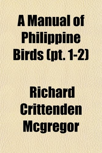 9781153014953: A Manual of Philippine Birds (pt. 1-2)