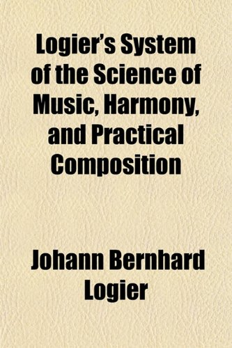 9781153017725: Logier's System of the Science of Music, Harmony, and Practical Composition