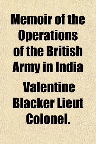 Memoir of the Operations of the British: Colonel., Valentine Blacker