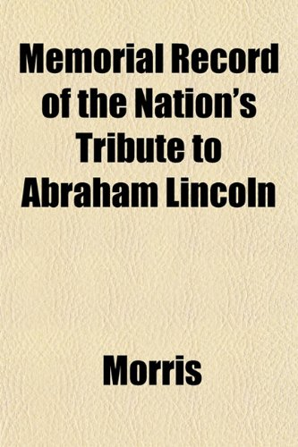 Memorial Record of the Nation's Tribute to Abraham Lincoln (1153027828) by Morris
